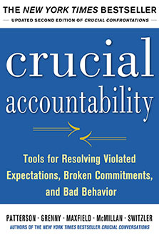Crucial Accountability: Tools for Resolving Violated Expectations, Broken Commitments, and Bad Behavior, Second Edition: Tools for Resolving Violated Expectations, ... and Bad Behavior, Second Edition